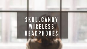 How to Pair Skullcandy Wireless Headphones